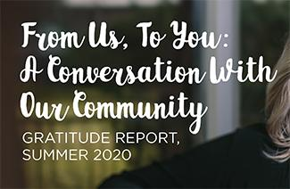 A grpahic that reads, From us to you, a conversation with our community, gratitude report, summer 2020.